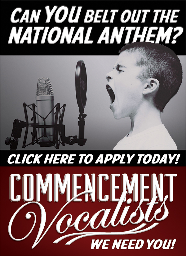 Click HERE to apply to be a commencement vocalist!
